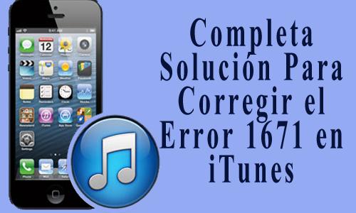Completa Solución Para Corregir el Error 1671 en iTunes en Windows/Mac