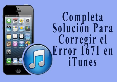 Completa Solución Para Corregir el Error 1671 en iTunes