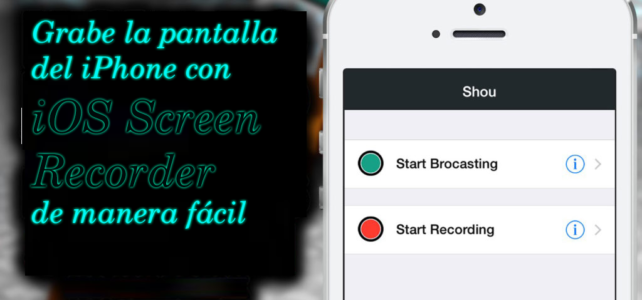 Grabe la pantalla del iPhone con iOS Screen Recorder de manera fácil