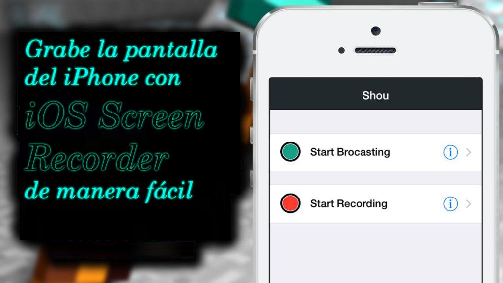 Grabe la pantalla del iPhone con iOS Screen Recorder de manera fácil