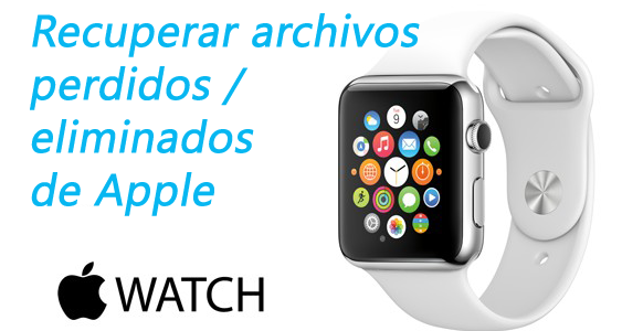 Cómo recuperar archivos perdidos / eliminados de Apple Watch en Windows / Mac?