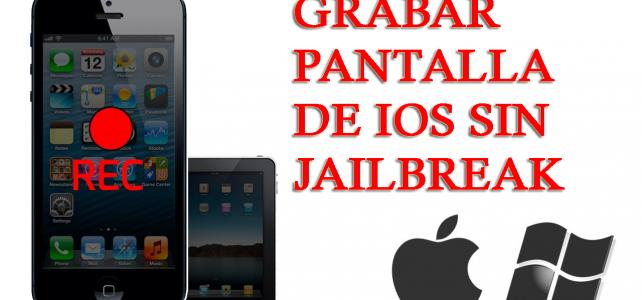[Guía] – La mejor manera de grabar o capturar la pantalla de iOS (iPhone / iPad) sin Jailbreak