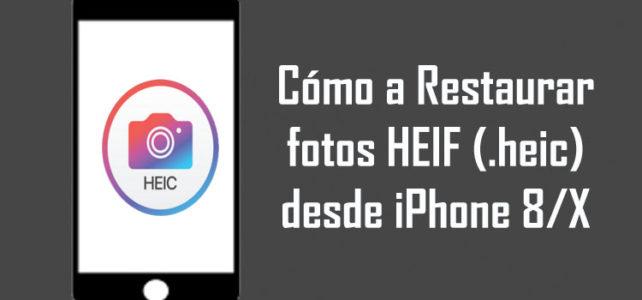 Cómo a Restaurar fotos HEIF (.heic) desde iPhone 8/X