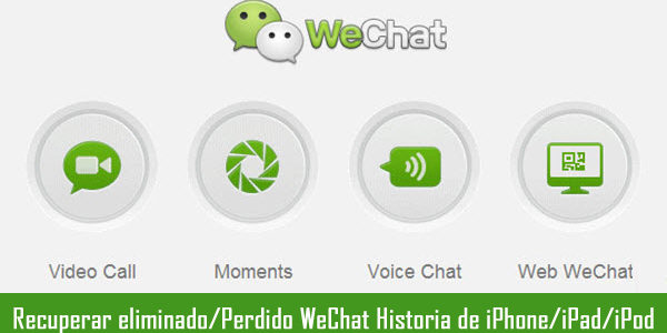 Recuperar eliminado/Perdido WeChat Historia de iPhone/iPad/iPod Touch