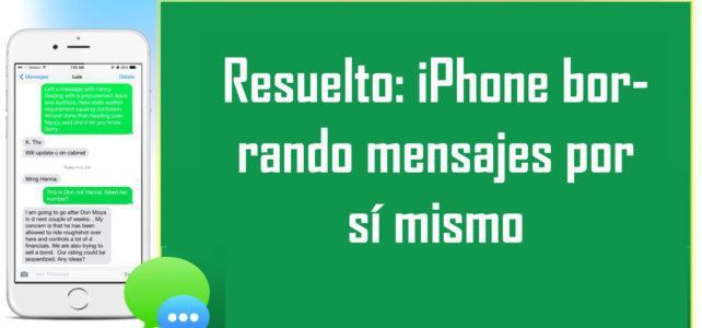 Resuelto: iPhone borrando mensajes por sí mismo