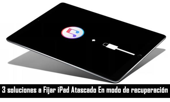 Cómo Fijar iPad Atascado en modo de recuperación