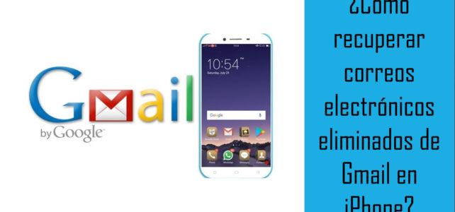 ¿Cómo recuperar correos electrónicos eliminados de Gmail en iPhone?