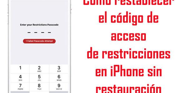 Cómo restablecer el código de acceso de restricciones en iPhone sin restauración