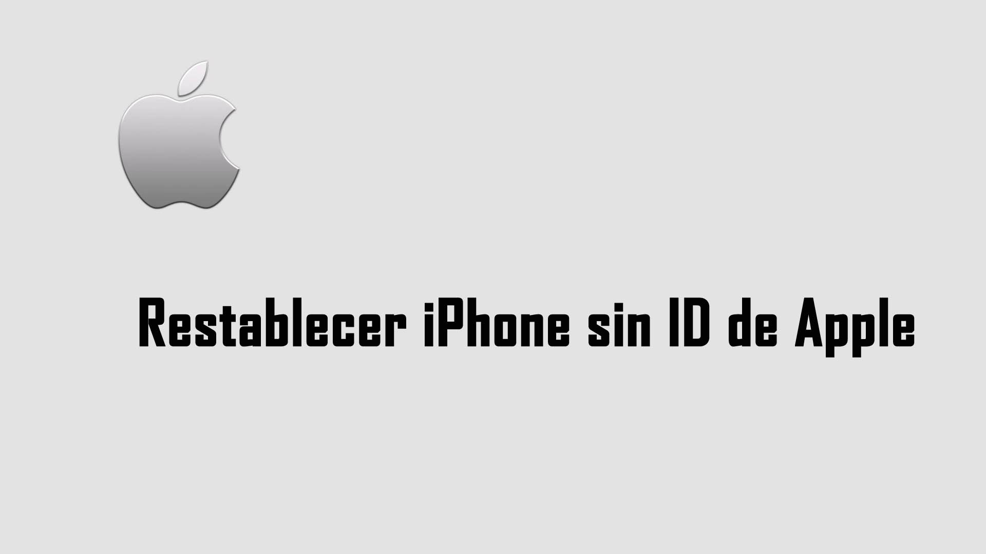 Restablecer iPhone sin ID de Apple