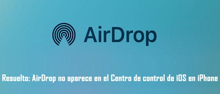 Resuelto AirDrop no aparece en el Centro de control de iOS en iPhone