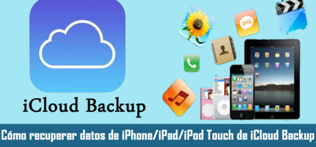 Cómo recuperar datos de iPhone/iPad/iPod Touch de iCloud Backup